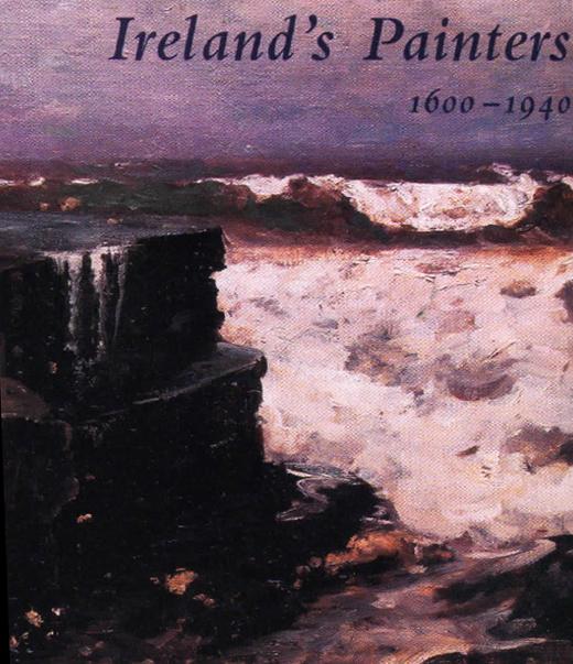 <em>Ireland's Painters: 1600–1940</em>