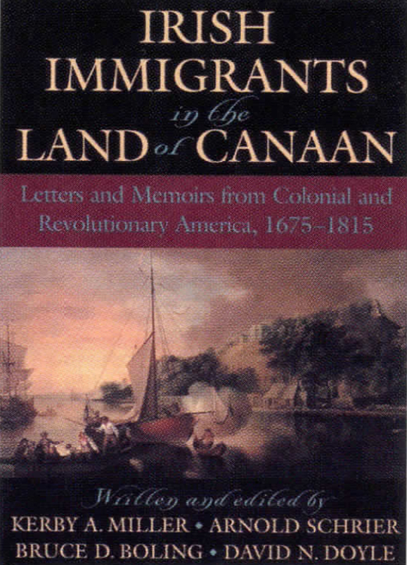 <em><strong>Irish immigrants in the Land of Canaan- Letters and Memoirs from Colonial and Revolutionary America 1675-1815</strong></em>.